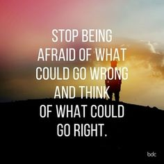 Stop being afraid of what could go wrong and think of what could go right. - @businessdotcom
