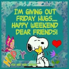 I'm Giving Out Friday Hugs - Happy Weekend, Dear Friends - Snoopy Hugging Woodstock Happy Weekend Quotes, Weekend Humor, Its Friday Quotes, Happy Quotes, Funny Quotes, Funny Weekend, Tgif Quotes, Hello Weekend, Funny Friday Humor