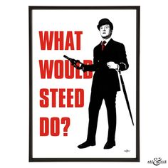 #WhatWould #JohnSteed Do? http://artandhue.com/shop/what-would-steed-do/ #TheAvengers #CultTV