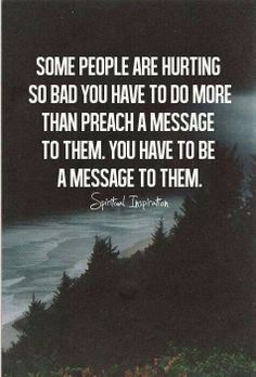 Be a messenger of THE massage that others need to hear