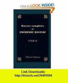 OEuvres compl�tes de Fr�d�ric Bastiat Tome 4. Sophismes �conomiques. Petits pamphlets. Partie 1 (French Edition) (9781421235226) Fr�d�ric Bastiat , ISBN-10: 1421235226  , ISBN-13: 978-1421235226 ,  , tutorials , pdf , ebook , torrent , downloads , rapidshare , filesonic , hotfile , megaupload , fileserve