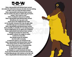 """Check Out My Poem """"5BW"""". I was sitting in the car and I saw a 5BW go in the store and she seemed sort of down. and like lightning I wrote this. Remember black woman you are beautiful no matter what anyone says. This beholder is not blind .  Please Share It Means Alot!  And If you got a sec check out some of my other poems."""
