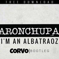 AronChupa - I'm An Albatraoz (Corvo Bootleg) by C O R V O on SoundCloud