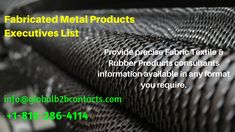 Global Contacts specializes in providing Fabricated Metal Products Manufacturing Executives Marketing Lists to manage prospecting or marketing in diverse ways from email communication to direct mailing to telemarketing.