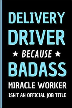 Amazon.com: Delivery Driver Because Badass Miracle Worker Isn't An Official Job Title: Funny Notebook Gift for A Delivery Driver - Adorable Journal Present for Men (9798558401974): Press, Sweetish Taste: Books Transportation Jobs, Job Career, Career Ideas, Jobs In Art, Construction Jobs, Presents For Men, Job Title, Electrical Engineering, Kids Boxing