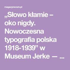 """""""Słowo kłamie – oko nigdy. Nowoczesna typografia polska 1918-1939"""" w Museum Jerke —  SZUM"""