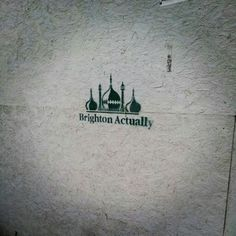 Brighton, Actually. (graffiti seen in Hove)