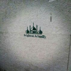 Brighton, Actually. (graffiti seen in Hove)