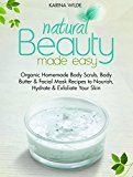 Free Kindle Book -   Natural Beauty Made Easy: Organic Homemade Body Scrub, Body Butter and Facial Mask Recipes to Nourish, Hydrate and Exfoliate Your Skin Check more at http://www.free-kindle-books-4u.com/crafts-hobbies-homefree-natural-beauty-made-easy-organic-homemade-body-scrub-body-butter-and-facial-mask-recipes-to-nourish-hydrate-and-exfoliate-your-skin/
