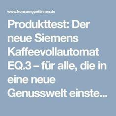 Produkttest: Der neue Siemens Kaffeevollautomat EQ.3 – für alle, die in eine neue Genusswelt einsteigen wollen.