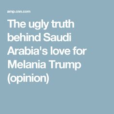 The ugly truth behind Saudi Arabia's love for Melania Trump (opinion)