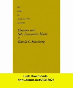 Chamber and Solo Instrument Music (The Guide to Long-Playing Records) (9780313202964) Harold C. Schonberg , ISBN-10: 0313202966  , ISBN-13: 978-0313202964 ,  , tutorials , pdf , ebook , torrent , downloads , rapidshare , filesonic , hotfile , megaupload , fileserve
