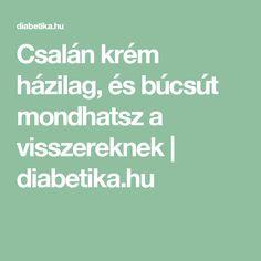 Csalán krém házilag, és búcsút mondhatsz a visszereknek | diabetika.hu