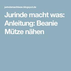 Jurinde macht was: Anleitung: Beanie Mütze nähen
