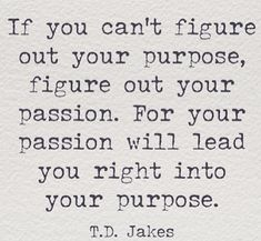 Passion leads to purpose.