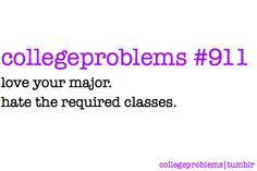 College Problem #911: I think everyone has that ONE class they'd love to drop, but can't :/