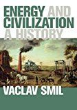 Energy and Civilization: A History (MIT Press) by Vaclav Smil