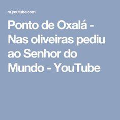 Ponto de Oxalá - Nas oliveiras pediu ao Senhor do Mundo - YouTube