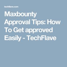 Maxbounty Approval Tips: How To Get approved Easily - TechFlave
