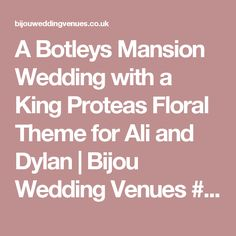 A Botleys Mansion Wedding with a King Proteas Floral Theme for Ali and Dylan | Bijou Wedding Venues #BotleysMansion #Wedding #MansionWedding #LuxuryWedding #RealWedding  #BijouRealWedding #WeddingVenue #SurreyWeddingVenue #MansionWeddingVenue