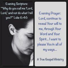 "Evening Scripture:  """"Why do you call me 'Lord, Lord,' and not do what I tell you?"" Luke 6:46  Evening Prayer: Lord, continue to reveal Your will to me, through Your Word and Your Spirit... I want to please You in all of my ways... #eveningscripture #eveningprayer #atruegospelministry #scripturequote #biblequote #instabible #instaquote #quote #seekgod #godsword #godislove #gospel #jesus #jesussaves #teamjesus #LHBK #youthministry #preach #testify #pray #rollin4Christ"