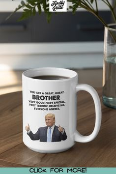 It is perfect as a gift for your brother that is a president Trump fan. It can also be a gift for someone who doesn't like him at all, as a joke. It's inexpensive, funny, and for men and women. Appropriate as retirement gift, birthday gift, promotion gift, graduation gift, Easter gift, Mother's Day gift, Best Friends Day gift, Father's Day gift, Labor Day gift, National Coffee Day gift, Thanksgiving Day gift, Christmas gift, New Years gift, Valentine's Day gift