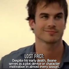 """lol this fact won't make sense unless you read the full fact so read this... —despite his early death, boone serves as a plot device or character motivation in almost every season: in season 1, his death causes locke to continue his quest to enter the hatch — which, as revealed in season 2, keeps desmond from committing suicide — referred to in both seasons as """"the sacrifice the island demanded."""" in season 3, a spirit vision of boone gives locke the impetus to find the gravely injured mr…"""
