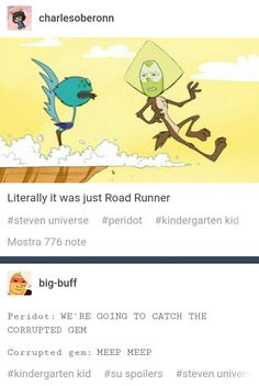 """Steven universe """"the kindergarten kid"""" was literally a road runner episode...and I loved it..so much nostalgia <3"""