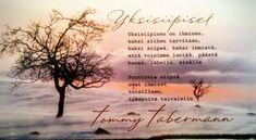 Kuvahaun tulos haulle tommy tabermann runot elämästä Music Quotes, Life Quotes, Some Text, Funny Texts, Poems, Song Quotes, Quote Life, Living Quotes, Quotes About Life