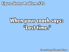 The you end up doing it 18 more times until you get it right... my coach does this every single time I skate!!!