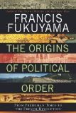 'The Origins of Political Order: From Prehuman Times to the French Revolution' by Francis Fukuyama