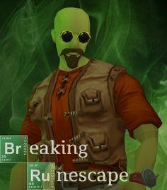 Breaking Bad into Runescape form :P