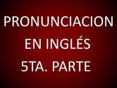 Inglés Americano - Lección 5 - Pronunciación (5ta. Parte)