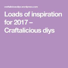 Loads of inspiration for 2017 – Craftalicious diys