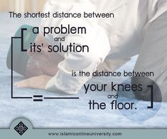 DesertRose///The shortest distance between a problem and it's solution is the distance between your knees and the floor. Allah The Most Merciful is with the patient. Best Islamic Quotes, Beautiful Islamic Quotes, Islamic Inspirational Quotes, Muslim Quotes, Best Quotes, Motivational Quotes, Funny Quotes, Life Quotes, Daily Quotes
