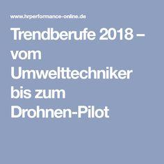 Trendberufe 2018 – vom Umwelttechniker bis zum Drohnen-Pilot Trends, Weather, Pilots, Beauty Trends