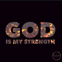 God Is My Strength Pictures, Photos, and Images for Facebook, Tumblr, Pinterest, and Twitter