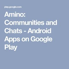 Amino: Communities and Chats - Android Apps on Google Play