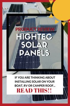 Read our Product Review for HighTec Solar Panels if you are thinking about installing solar on your boat, RV or Camper roof! Quality and Made in the USA! 165 and 200 watt monocrystalline for your Motorhome, 5th Wheel, Travel Trailer, PopUp or Truck Camper. Go Boondocking or live off the grid!