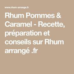 Rhum Pommes & Caramel - Recette, préparation et conseils sur Rhum arrangé .fr Punch Aux Fruits, Mojito, Cocktails, Food And Drink, Math Equations, Desserts, Liqueurs, Ajouter, Afin