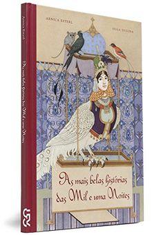 As Mais Belas Historias das Mil e Uma Noites - Coleção Os Mais Belos Contos - Livros na Amazon.com.br