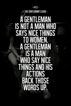 y sus acciones refuercen esas palabras! (A gentleman is not a man who says nice things to women. A gentleman is a man who says nice things and his actions back those words up) Great Quotes, Quotes To Live By, Me Quotes, Inspirational Quotes, Qoutes, Couple Quotes, Crush Quotes, Gentleman Quotes, True Gentleman