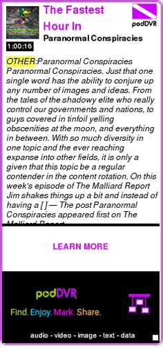 #OTHER #PODCAST  The Fastest Hour In Paranormal Talk Radio ? The Malliard Report    Paranormal Conspiracies    LISTEN...  http://podDVR.COM/?c=5234700a-71c7-3c3d-9f93-9ccc4d644c8a