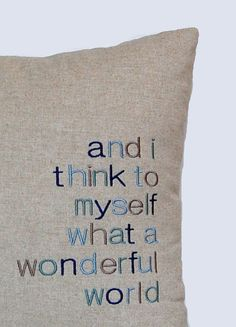 Monogrammed Pillow Throw Pillow Cover by FestiveHomeDecor on Etsy, $38.00 Louis Armstrong And I Think to Myself What a Wonderful World Embroidered Pillow Novelty Pillow Song Lyric Pillow