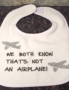 We Both Know That's Not An Airplane - Custom printed Baby Bib by  JenODesigns on Etsy