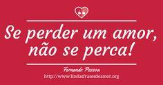 Se perder um amor, não se perca! http://www.lindasfrasesdeamor.org/frases/amor/indiretas