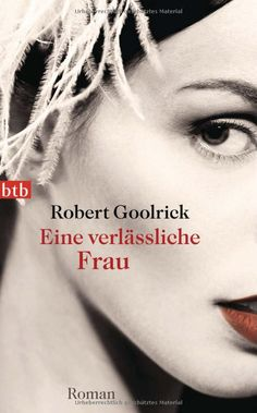 Eine verlässliche Frau: Roman: Robert Goolrick