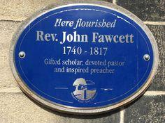Plaque to Rev. John Fawcett, at Hebden Bridge, Yorkshire. Hebden Bridge, Yorkshire, Ministry, Writing, Signs, Blue, Inspiration, Pastor, Biblical Inspiration