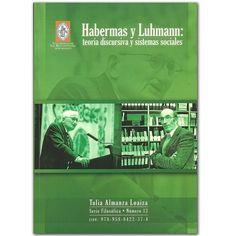 Habermas y Luhmann. Teoría discursiva y sistemas sociales – Tulia Almanza Loaiza, O.F.M - Universidad de San Buenaventura de Bogotá  http://www.librosyeditores.com/tiendalemoine/derecho/3122-habermas-y-luhmann-teoria-discursiva-y-sistemas-sociales.html  Editores y distribuidores