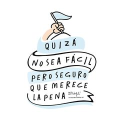Perhaps it won't be easy, but is will surely be worth the effort. quotes in Spanish
